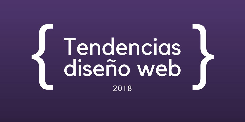 15 Tendencias diseño web del 2018 ¡Que NO conoces! 🥇